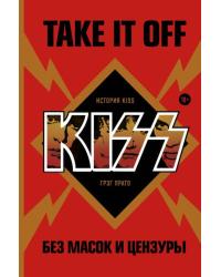 Take It Off: история Kiss без масок и цензуры