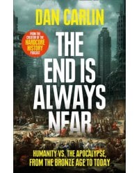 The End Is Always Near. Humanity vs the Apocalypse, from the Bronze Age to Today