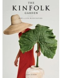 The Kinfolk Garden. How to Live with Nature