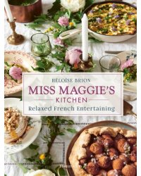 Miss Maggie's Kitchen. Relaxed French Entertaining
