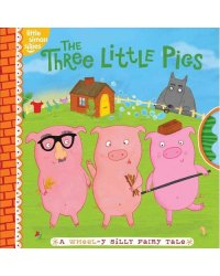 The Three Little Pigs. A Wheel-Y Silly Fairy Tale