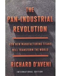 The Pan-Industrial Revolution. How New Manufacturing Titans Will Transform the World