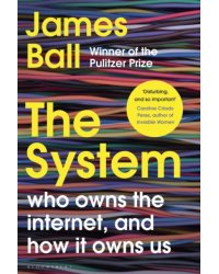The System. Who Owns the Internet, and How It Owns Us