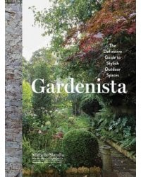 Gardenista. The Definitive Guide to Stylish Outdoor Spaces