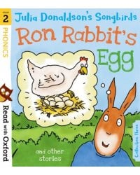 Read with Oxford: Stage 2. Julia Donaldson`s Songbirds. Ron Rabbit's Egg and Other Stories