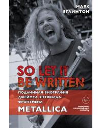 So let it be written. Подлинная биография фронтмена Джеймса Хэтфилда - Фронтмена. Metallica
