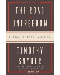 The Road to Unfreedom. Russia, Europe, America