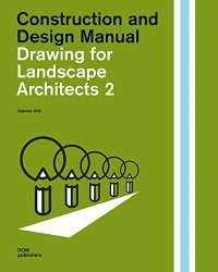 Drawing for Landscape Architects 2. Construction and Design Manual