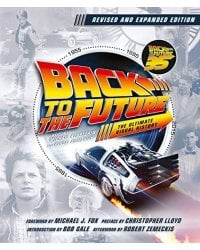 Back to the Future. Revised and Expanded Edition. The Ultimate Visual History