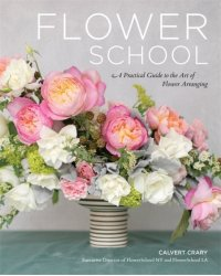 Flower School. A Practical Guide to the Art of Flower Arranging