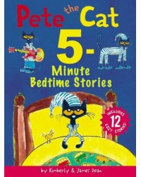 Pete the Cat. 5-Minute Bedtime Stories. Includes 12 Cozy Stories!