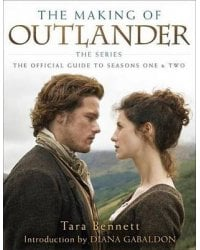 The Making Of Outlander. The Official Guide To Seasons One & Two