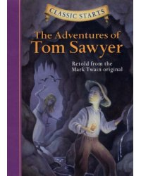 The Adventures of Tom Sawyer. Retold from the Mark Twain Original