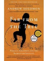 Far from the Tree. Parents, Children, and the Search for Identity