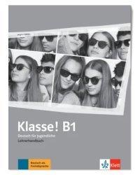Klasse! B1. Deutsch für Jugendliche. Lehrerhandbuch