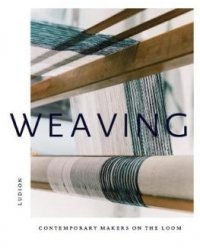 Weaving. Contemporary Makers on the Loom