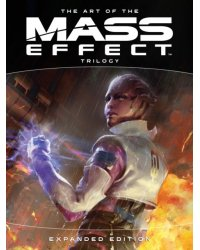 The Art of the Mass Effect. Trilogy. Expanded Edition