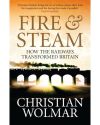 Fire and Steam. A New History of the Railways in Britain