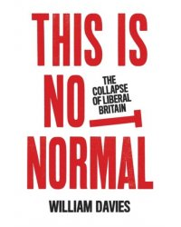 This is Not Normal. The Collapse of Liberal Britain