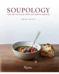 Soupology. The Art of Soup from Six Simple Broths