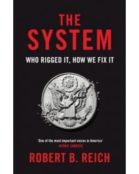 The System. Who Rigged It, How We Fix It
