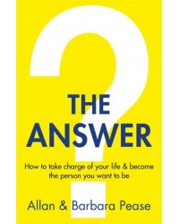 The Answer. How to take charge of your life & become the person you want to be