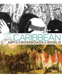 Caribbean. Art at the Crossroads of the World