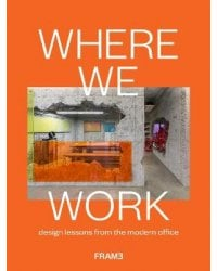 Where We Work. Design Lessons from the Modern Office