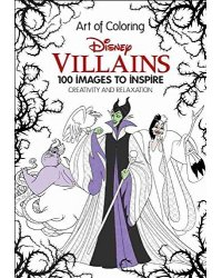 Art of Coloring. Disney Villains. 100 Images to Inspire Creativity and Relaxation