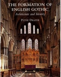 The Formation of English Gothic. Architecture and Identity