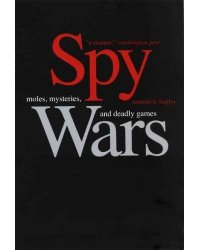 Spy Wars. Moles, Mysteries, and Deadly Games