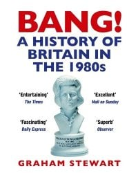 Bang! A History of Britain in the 1980s