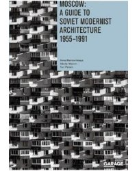 Moscow. A Guide to Soviet Modernist Architecture 1955-1991