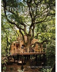 Tree Houses. Escape to the Canopy