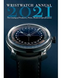 Wristwatch Annual 2021. The Catalog of Producers, Prices, Models, and Specifications