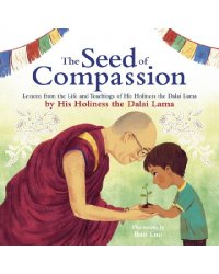 The Seed of Compassion. Lessons from the Life and Teachings of His Holiness the Dalai Lama