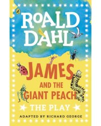 James and the Giant Peach. The Play