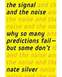 The Signal and the Noise. Why So Many Predictions Fail but Some Don't