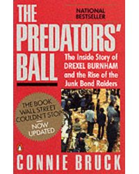 The Predator's Ball. The Inside Story of Drexel Burnham and the Rise of the Junk Bond Raiders