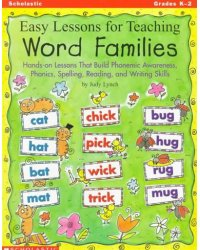 Easy Lessons for Teaching Word Families. Hands-On Lessons That Build Phonemic Awareness, Phonics, Spelling, Reading, and Writing Skills