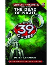 The 39 Clues. Cahills vs. Vespers 3. The Dead of Night