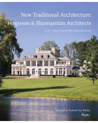 New Traditional Architecture: Ferguson and Shamamian Architects. City and Country Residences