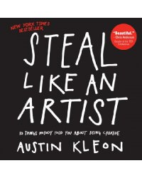 Steal Like an Artist. 10 Things Nobody Told You About Being Creative