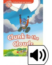 Oxford Read and Imagine 2. Clunk in the Clouds with Audio Download (access card inside)