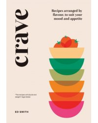 Crave. Recipes Arranged by Flavour, to Suit Your Mood and Appetite