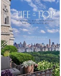Life at the Top. New York's Most Exceptional Apartment Buidings