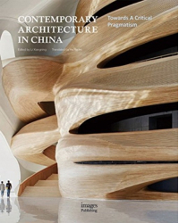 Contemporary Architecture in China. Towards A Critical Pragmatism