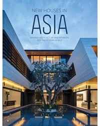 New Houses in Asia. Inspired Architecture and Interiors for the Modern World