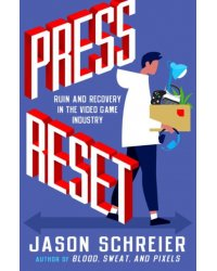 Press Reset. Ruin and Recovery in the Video Game Industry