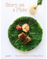 Story on a Plate. The Delicate Art of Plating Dishes